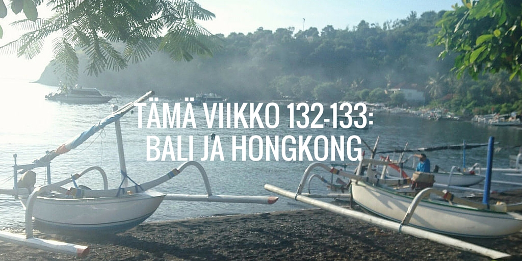 Tämä viikko 132-133: Bali ja Hongkong