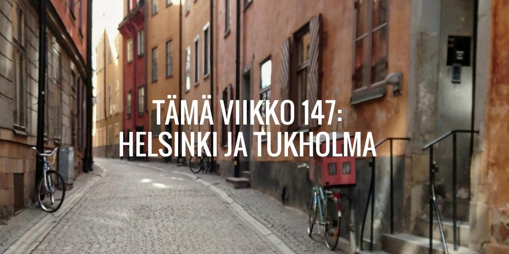 Tämä viikko 147: Helsinki ja Tukholma